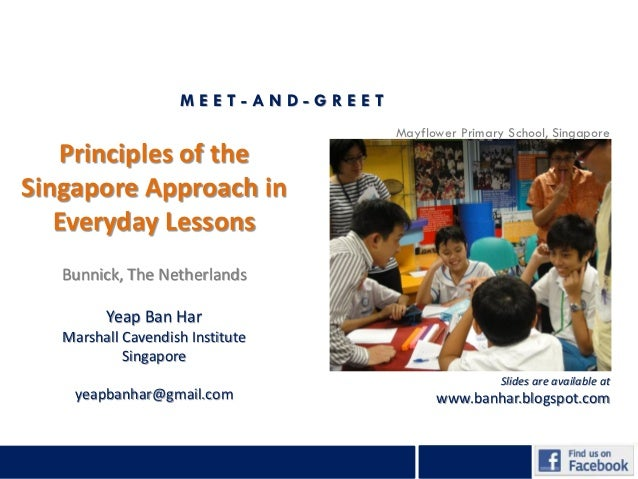 MEET-AND-GREET                                     Mayflower Primary School, Singapore   Principles of theSingapore Approa...