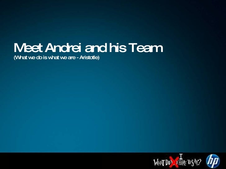 Meet Andrei and his Team (What we do is what we are - Aristotle)