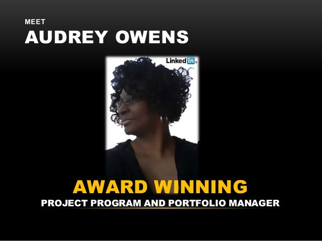 MEET  AUDREY OWENS  AWARD WINNING  PROJECT PROGRAM AND PORTFOLIO MANAGER