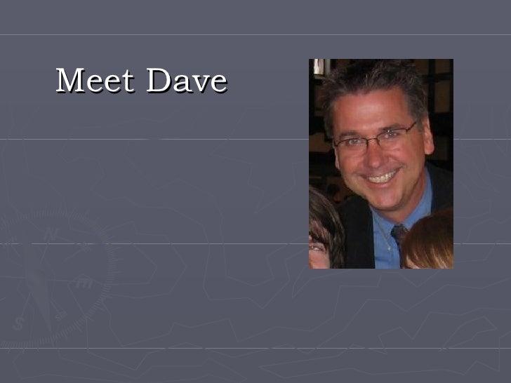 <ul><li>Meet Dave </li></ul>