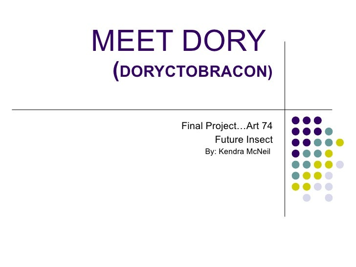 MEET DORY (DORYCTOBRACON)        Final Project…Art 74               Future Insect            By: Kendra McNeil