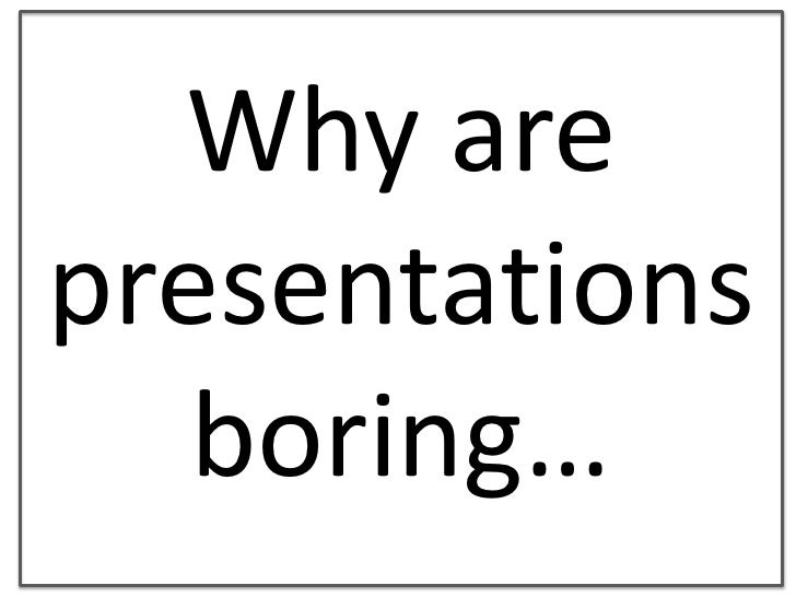 Why are presentations boring…<br />