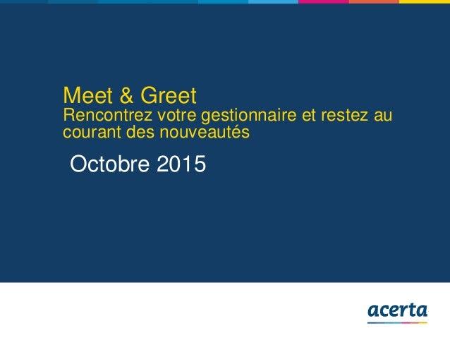 Meet & Greet Rencontrez votre gestionnaire et restez au courant des nouveautés Octobre 2015