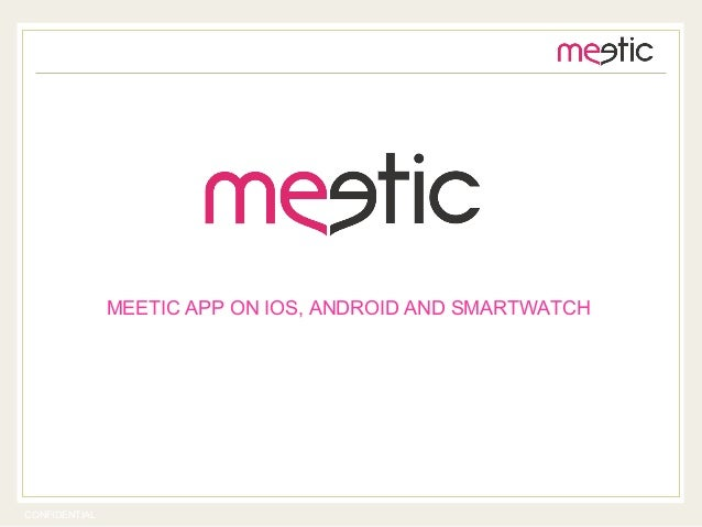 CONFIDENTIAL MEETIC APP ON IOS, ANDROID AND SMARTWATCH