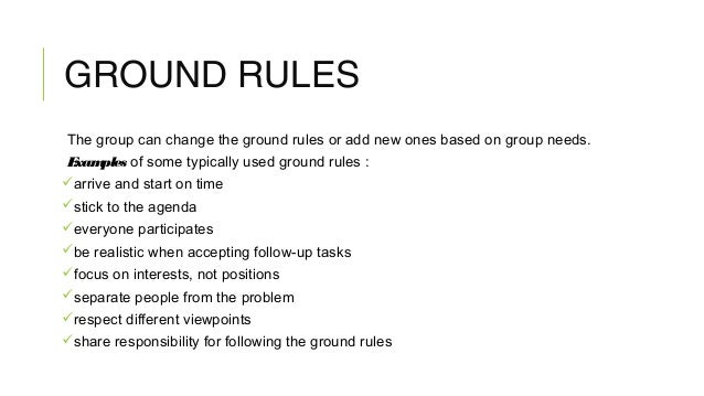different ways to establish ground rules 8 ground rules for great meetings roger schwarz june 15, 2016 save share comment there are different types of ground rules a more productive way to deal with this situation is to have a ground rule about testing assumptions and inferences.