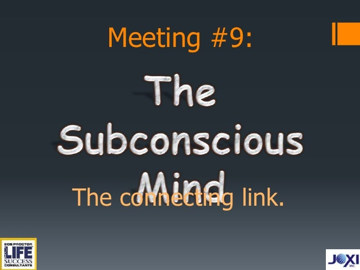 Meeting #9:<br />The Subconscious Mind<br />The connecting link.<br />