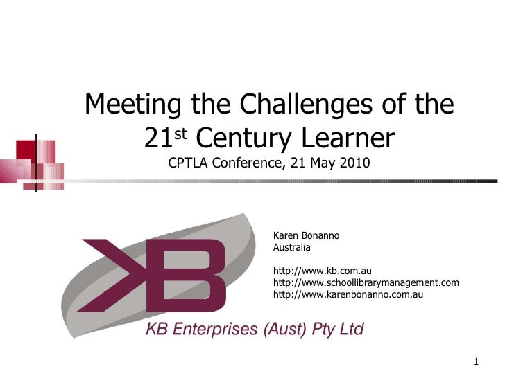 Meeting the Challenges of the 21 st  Century Learner CPTLA Conference, 21 May 2010 Karen Bonanno Australia http://www.kb.c...