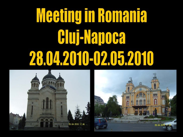 First Day on Cluj-Napoca 9.30- Meeting in school 9.30-10.00-The oficial opening of the reunion 10.00-11.00-Presentation an...
