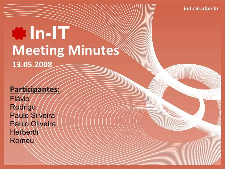 Meeting Minutes 13.05.2008 init.cin.ufpe.br Participantes: Flávio Rodrigo Paulo Silveira Paulo Oliveira Herberth Romeu
