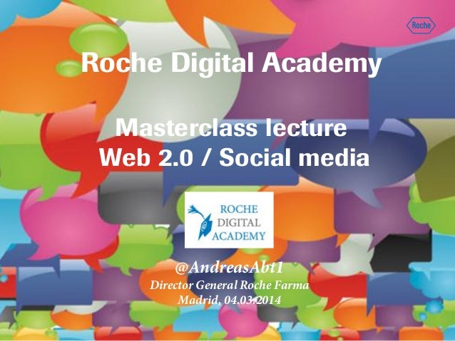 Roche Digital Academy Masterclass lecture Web 2.0 / Social media  @AndreasAbt1 Director General Roche Farma Madrid, 04.03....
