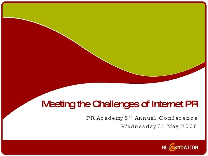 Meeting the Challenges of Internet PR PR Academy 5 th  Annual Conference Wednesday 31 May, 2006