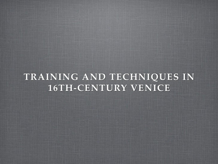 Meeting 1 Training And Techniques In 16th Century Venice