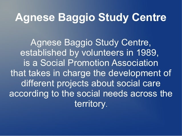 Agnese Baggio Study Centre Agnese Baggio Study Centre, established by volunteers in 1989, is a Social Promotion Associatio...