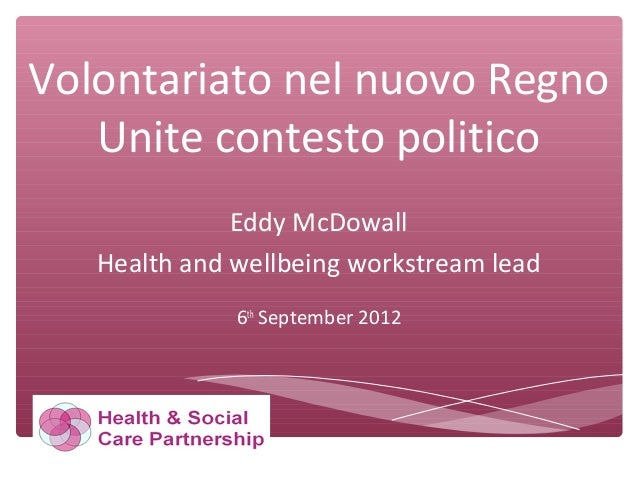 Volontariato nel nuovo Regno Unite contesto politico Eddy McDowall Health and wellbeing workstream lead 6th September 2012