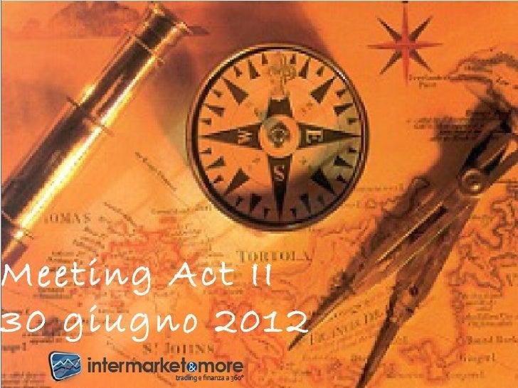 Meeting Act II30 giugno 2012 07/02/12   IntermarketAndMore - II Meeting - 30 goigno 2012   1