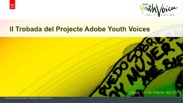 Callús, 15 de Febrer del 2014 © 2013 Adobe Systems Incorporated. All Rights Reserved. Adobe Confidential.  1