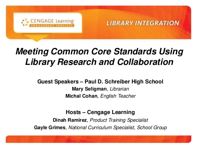 Cengage Learning Webinar, Library & Research, Meeting Commom Core Standards