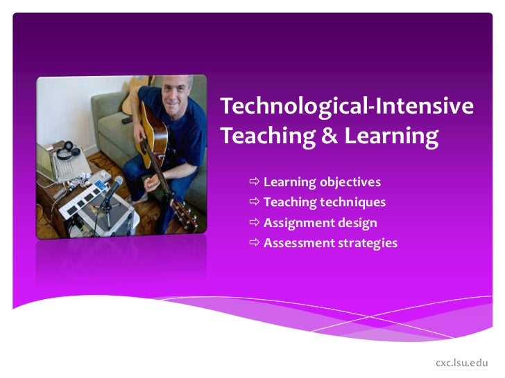 Technological-Intensive Teaching & Learning<br /><ul><li>Learning objectives