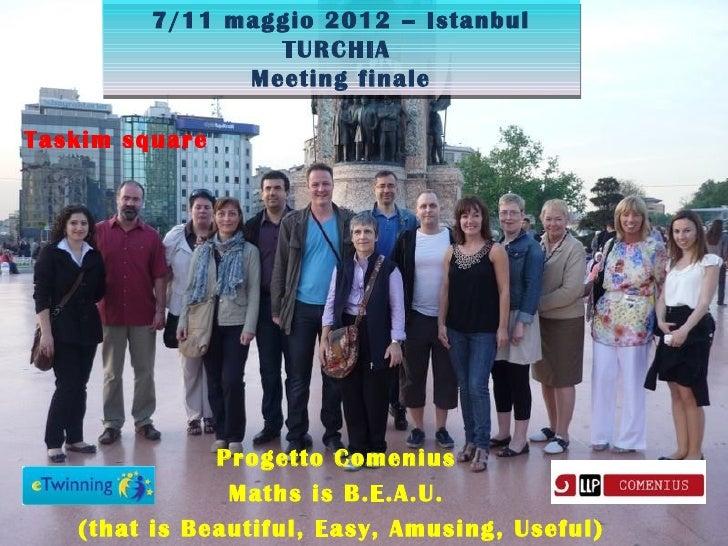 7/11 maggio 2012 – Istanbul                 TURCHIA               Meeting finaleTaskim square              Progetto Comeni...