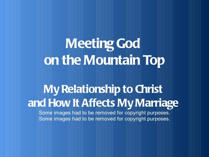 Meeting God  on the Mountain Top My Relationship to Christ  and How It Affects My Marriage  Some images had to be removed ...