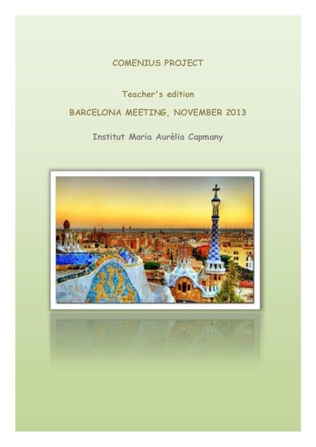 COMENIUS PROJECT Teacher's edition BARCELONA MEETING, NOVEMBER 2013 Institut Maria Aurèlia Capmany