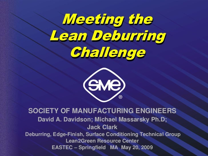 Meeting the         Lean Deburring           Challenge SOCIETY OF MANUFACTURING ENGINEERS    David A. Davidson; Michael Ma...