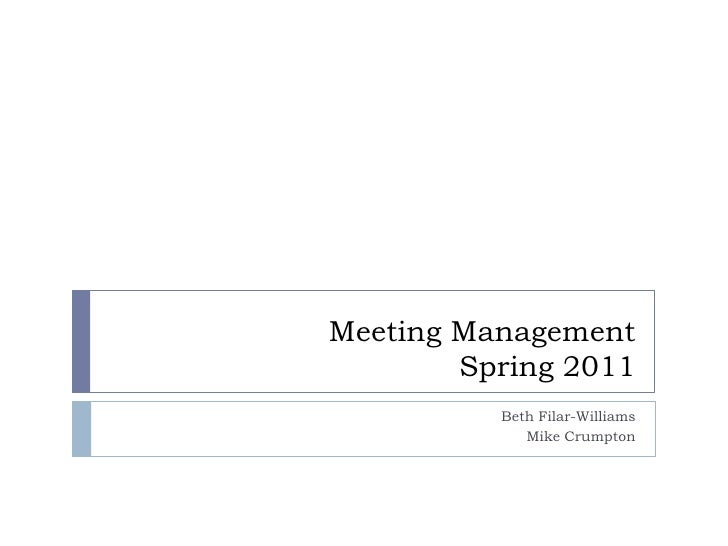 Meeting Management        Spring 2011          Beth Filar-Williams             Mike Crumpton