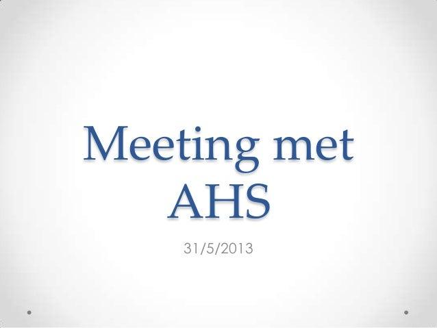 Meeting met AHS 31/5/2013