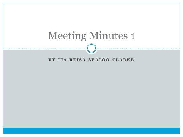 Meeting Minutes 1 BY TIA-REISA APALOO-CLARKE