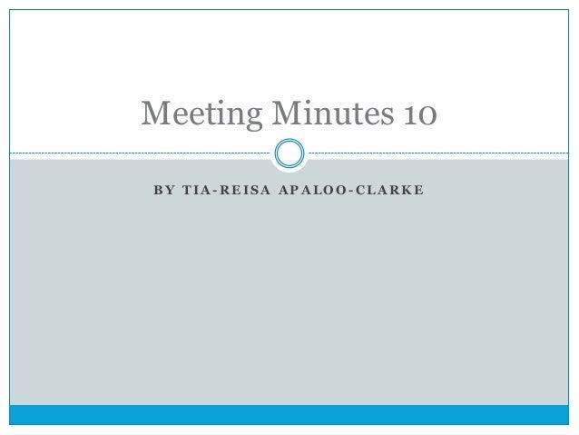 Meeting Minutes 10 BY TIA-REISA APALOO-CLARKE
