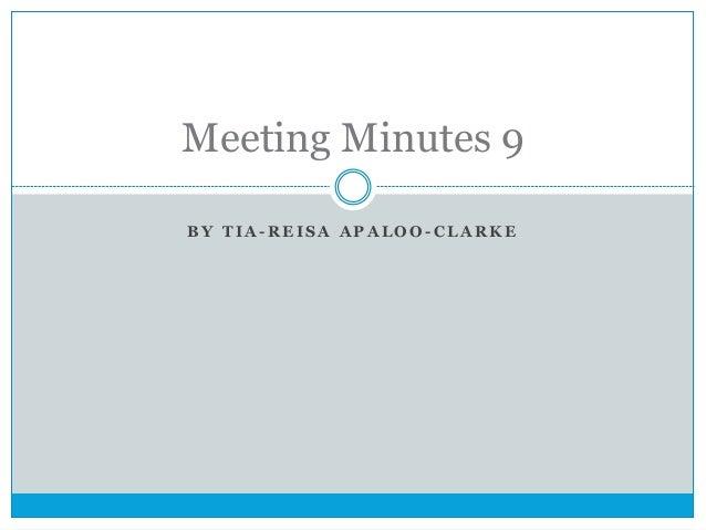 Meeting Minutes 9 BY TIA-REISA APALOO-CLARKE