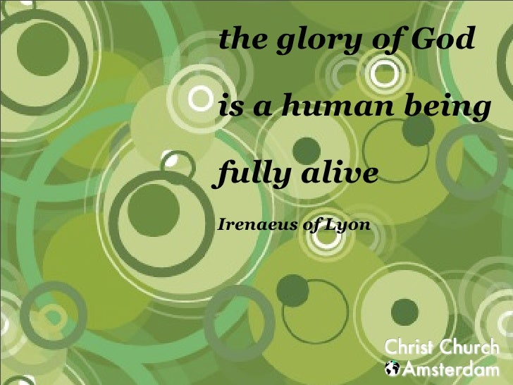 the glory of God  is a human being  fully alive Irenaeus of Lyon