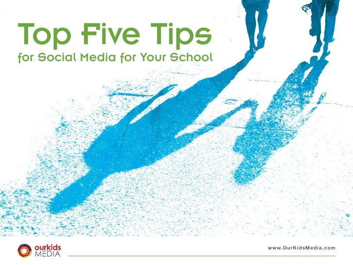 Top Five Tips for Social Media for Your School                                        www.OurKidsMedia.com