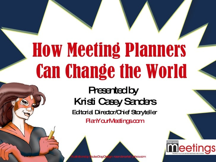 How Meeting Planners  Can Change the World Presented by  Kristi Casey Sanders Editorial Director/Chief Storyteller PlanYou...