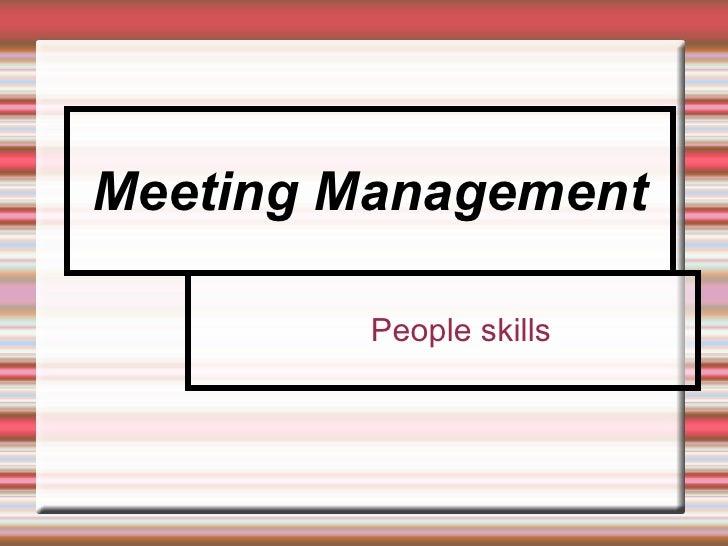 Meeting Management <ul><ul><li>People skills </li></ul></ul>