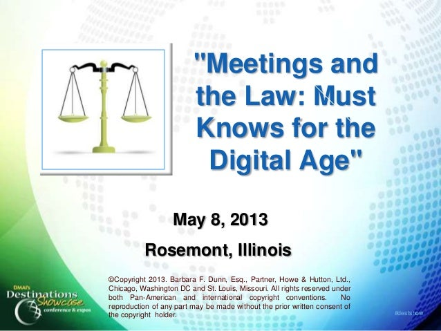 """#destshow""""Meetings andthe Law: MustKnows for theDigital Age""""May 8, 2013Rosemont, Illinois©Copyright 2013. Barbara F. Dunn,..."""