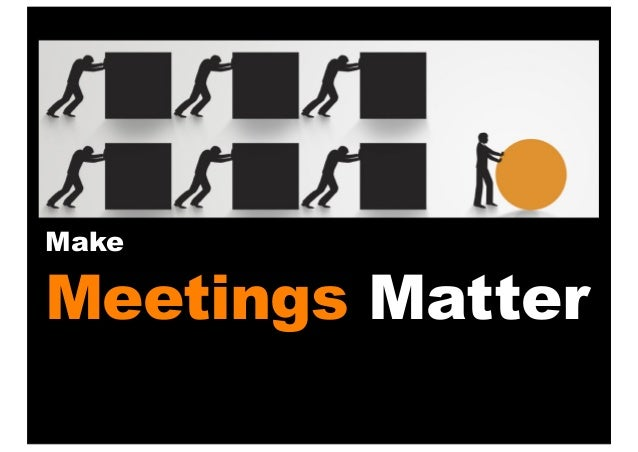 """""""Make Meetings Matter"""" - change your working world through exceptional meeting skills"""
