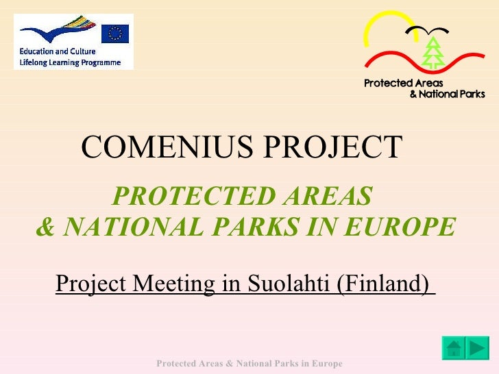 COMENIUS PROJECT   PROTECTED AREAS  & NATIONAL PARKS IN EUROPE Project Meeting in Suolahti (Finland)
