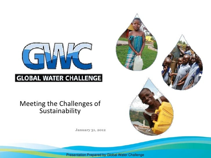 Meeting the Challenges of     Sustainability                   January 31, 2012              Presentation Prepared by Glob...