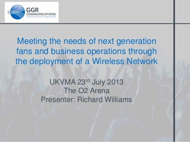 Meeting the needs of next generation fans and business operations through the deployment of a Wireless Network UKVMA 23rd ...