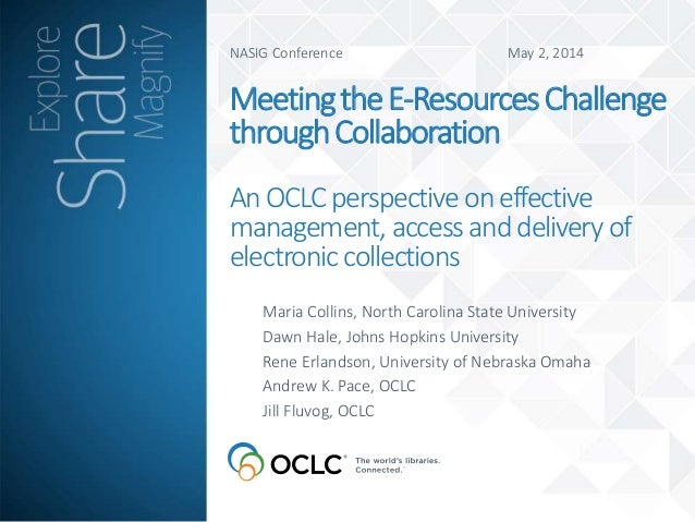 NASIG Conference May 2, 2014 MeetingtheE-ResourcesChallenge throughCollaboration AnOCLCperspective oneffective management,...