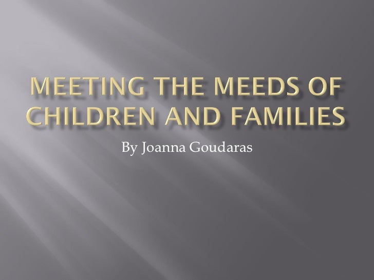 Meeting the meeds of children and families