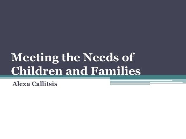 Meeting the Needs ofChildren and FamiliesAlexa Callitsis