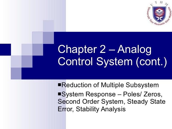 Chapter 2 – Analog Control System (cont.) <ul><li>Reduction of Multiple Subsystem </li></ul><ul><li>System Response – Pole...