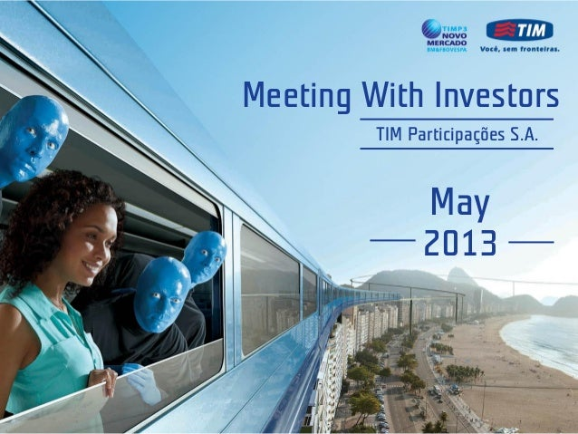 Meeting With InvestorsTIM Participações S.A.May2013