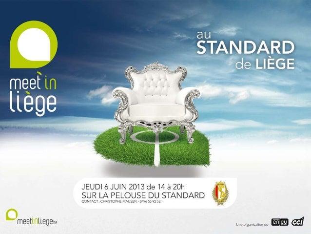 Meet'in Liège – Nouveautés 2013     Nouveau lieu : Sur la pelouse du Standard de Liège     Nouvelle inspiration : Garden P...