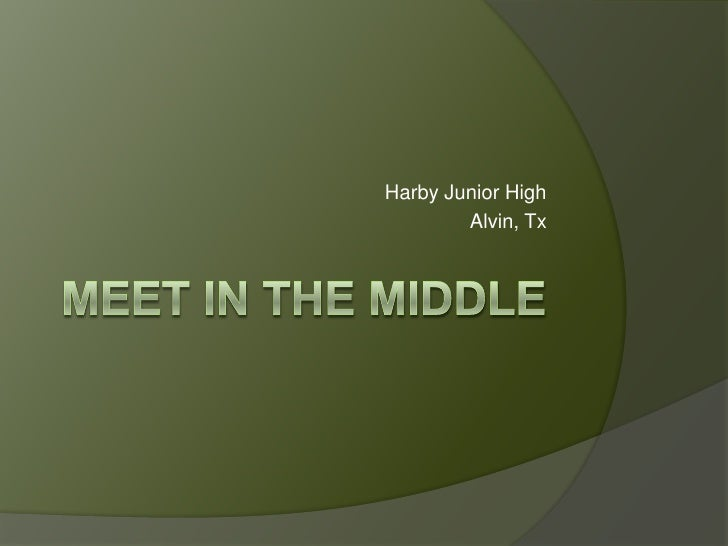 Meet in the Middle<br />Harby Junior High<br />Alvin, Tx<br />
