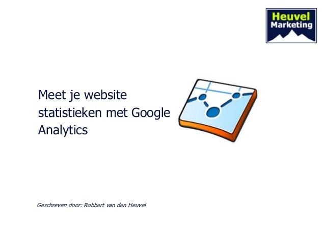 Meet je website statistieken met Google Analytics  Geschreven door: Robbert van den Heuvel