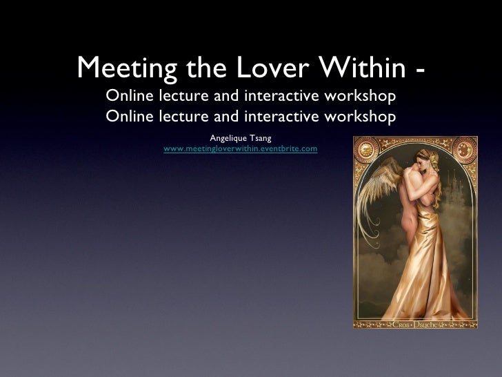 Meeting the Lover Within - Online lecture and interactive workshop Online lecture and interactive workshop <ul><li>Angeliq...