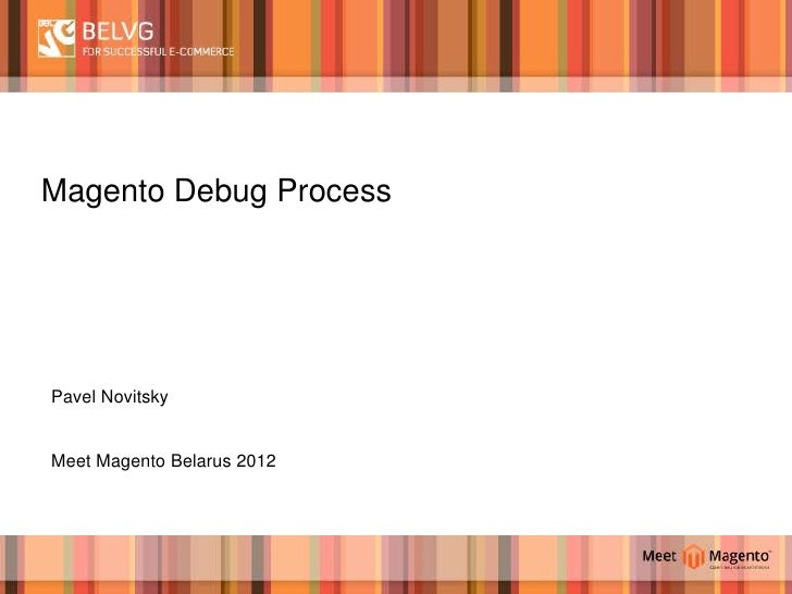 Magento Debug ProcessPavel NovitskyMeet Magento Belarus 2012